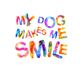 My dogmakes me smile. Vector inscription