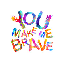 You make me brave. Motivation inscription