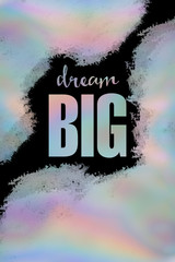 Motivational quote poster Dream big in holographic and black background design. Inspirational print with typography and fresh colorful abstract pattern, for positive thinking, optimism and happiness.