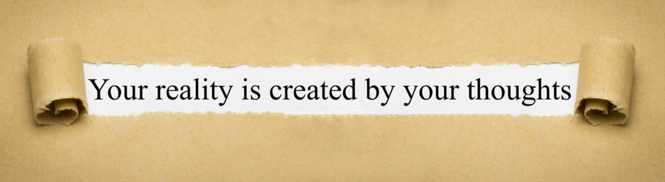 Your reality is created by your thoughts