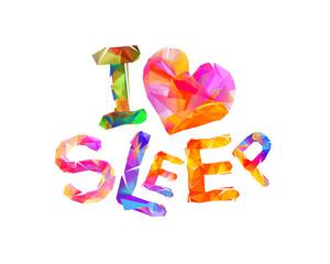 I love sleep. Triangular letters