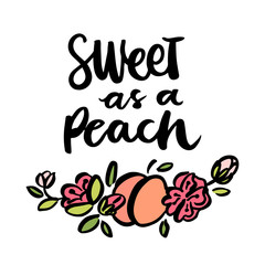 """The calligraphic quote """"Sweet as a peach"""" handwritten of black ink with wreath of flowers and peach. It can be used for card,  phone case, poster, t-shirt, mug etc."""