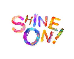 Shine on! Vector inspirational inscription