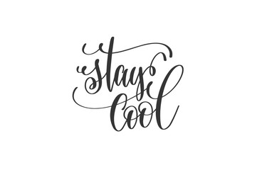 stay cool - black and white hand lettering inscription
