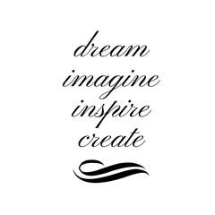 Inspirational Quote:  Dream, Imagine, Inspire, Create