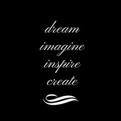 Inspirational Quote:  Dream, Imagine, Inspire, Create with black background and white typography
