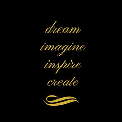Inspirational Quote:  Dream, Imagine, Inspire, Create with a black background and gold typography