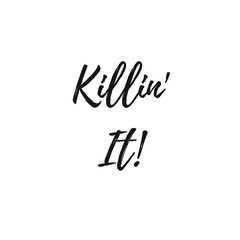 Inspirational Quote:  Killin' It!