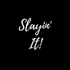 Inspirational Quote:  Slayin' It! in typography