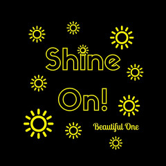 Inspirational Quote:  Shine On Beautiful One! in typography with black background and yellow geometric suns