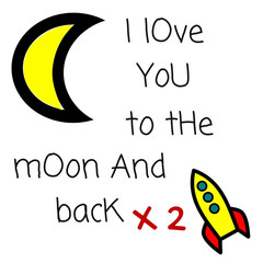 Love Quote:  I love you to the moon and back X2 with moon and rocket ship