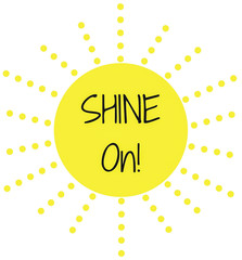 Inspirational Quote:  Shine On! in typography and in a bright yellow sun with rays