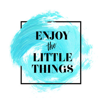 Enjoy the little things text sign over beautiful creative acrylic painted background vector illustration.
