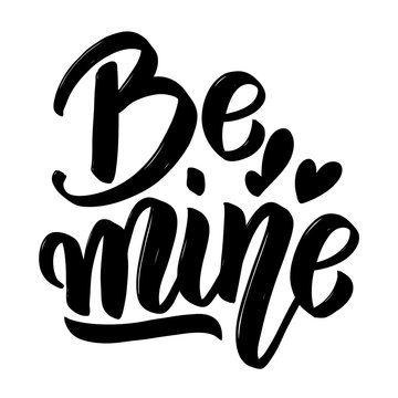 Be mine. Hand drawn lettering phrase isolated on white background.