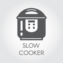 Slow cooker black flat icon. Pictogram of electrical household appliances for cooking. Graphic label