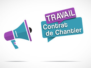 mégaphone : TRAVAIL, Contrat de Chantier