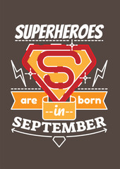 Superheroes are born in September. Birthday greeting present as t-shirt, card or poster with illustrated, line style ribbon graphics text.