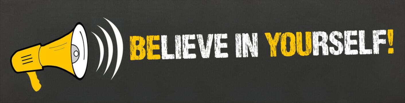 Believe in yourself! / Megafon auf Tafel