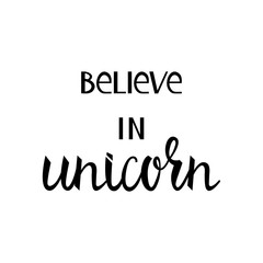 Believe in the unicorn. inscription brush isolated on white background