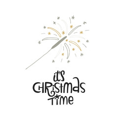 Aluminium Prints Christmas It's Christmas time - hand drawn Christmas lettering with sparkler. Cute New Year phrase. Vector illustration