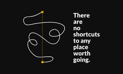 There are no shortcuts to any place worth going. (Motivational Startup Quote Vector Poster Design)