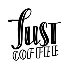 Just Coffee. Vector lettering background. Motivational quote. Inspirational typography.