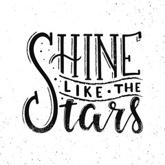 Shine like the stars. Vector hand drawn illustration. The idea for a  poster, postcard, t-shirt. Lettering poster.