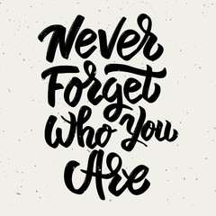 Never forget who you are. Hand drawn lettering phrase