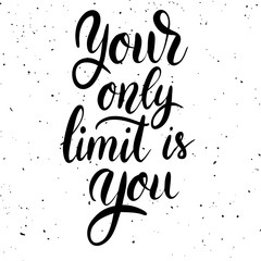 Your Only Limit Is You Hand Drawn Lettering Isolated On