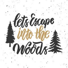 Lets escape into the woods. Hand drawn lettering on white background.