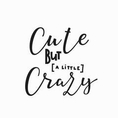 Cute but crazy girl t-shirt quote lettering.