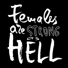 Females are strong as hell. Handwritten text .Feminism quote, woman motivational slogan. Feminist saying. Brush lettering.  Vector design.