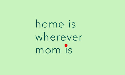 Home Is Wherever Mom Is (Mother's Day Quote Vector Design)