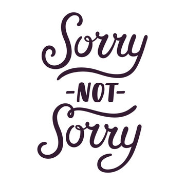Sorry not sorry hand lettering