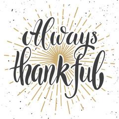 Always thankful. Design element for poster, banner, card, flyer.