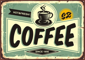 Coffee shop vintage tin sign with retro typography and coffee cup on old metal background