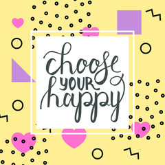 Modern brush phrase choose your happy on abstract memphis style retro background with multicolored simple geometric shapes and copy space frame