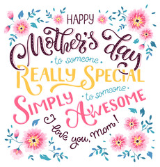 Happy Mothers Day greeting card. I love you mom text with flowers isolated on white background. To someone really special. To someone simply awesome. Bright and colorful print design.