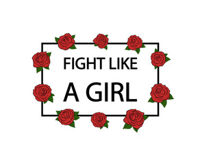 Fight like a girl. Hand drawn roses. Vector