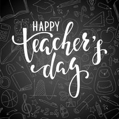Happy teacher's day. Hand drawn brush pen lettering on chalkboard background. design for holiday greeting card and invitation, flyers, posters, banner