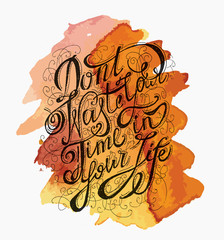Don't waste your time. An inspiring text for poster. Vector illustration.