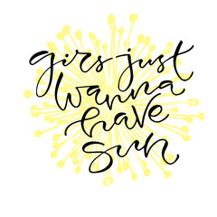 Girls just wanna have sun. Handwritten positive quote to printable home decoration, greeting card, t-shirt design. Calligraphy vector illustration.