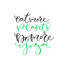 Eat more plants, do more yoga. Handwritten positive quote to printable home decoration, greeting card, t-shirt design. Calligraphy vector illustration.