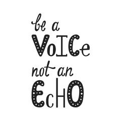1554472 Handwritten typography quote - Be a voice not an echo.