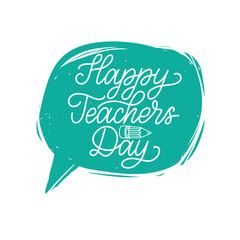 Vector Happy Teachers Day hand lettering in speech bubble. Education background. Holiday design concept.
