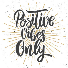 Positive vibes only. Hand drawn lettering phrase. Motivation quote.