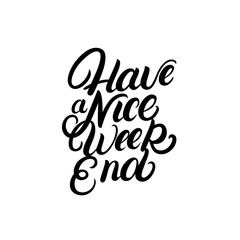 Have a nice Weekend hand written lettering quote.