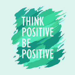 Think Positive Be Positive Inspirational Quote