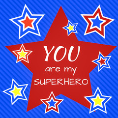 Inspirational quote:  You are my superhero