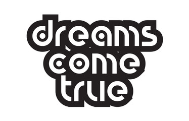 Bold text dreams come true inspiring quotes text typography design
